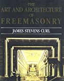 The Art and Architecture of Freemasonary (1585671606) by Curl, James Stevens