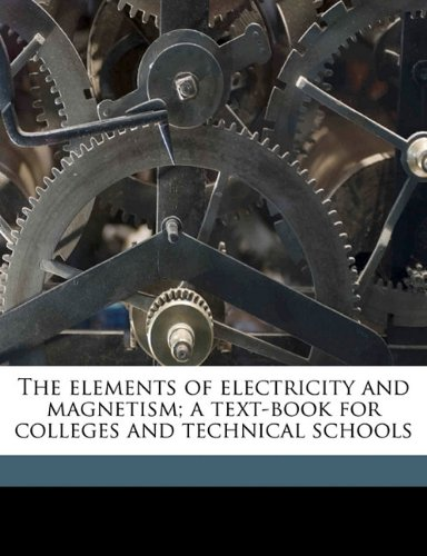 The elements of electricity and magnetism; a text-book for colleges and technical schools