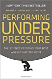 img - for Performing Under Pressure: The Science of Doing Your Best When It Matters Most book / textbook / text book