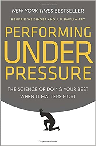 Performing Under Pressure: The Science of Doing Your Best When It Matters Most written by Hendrie Weisinger