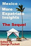 img - for Mexico-More Expatriates Insights the Sequel (Mexico Insights Book 2) book / textbook / text book