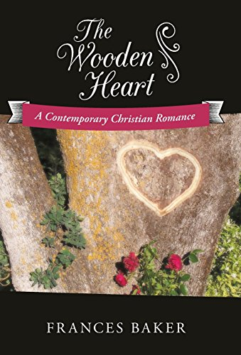 The Wooden Heart: A Contemporary Christian Romance