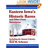 Eastern Iowa's Historic Barns and Other Farm Structures: Including the Amana Colonies - Color Version