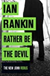 Rather Be the Devil (Inspector Rebus...