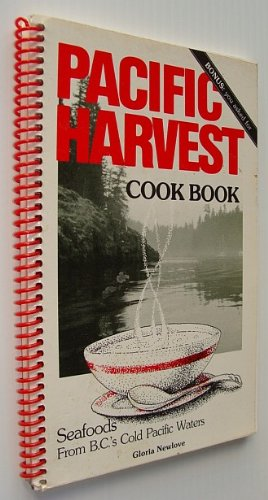 Pacific Harvest Cook Book (Cookbook) - Seafoods from B.C.'s (British Columbia's) Cold Pacific Waters