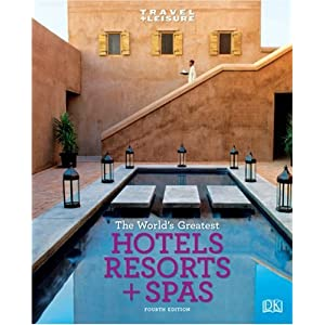 Travel + Leisure: World's Greatest Hotels, Resorts & Spas: 2009 (Worlds Greatest Hotels, Resorts and Spas)