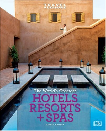 Travel + Leisure: World's Greatest Hotels, Resorts & Spas: 2009 (Worlds Greatest Hotels, Resorts and Spas) (Travel + Leisure's the Best of ...: The Year's Greatest Hotels Resor)