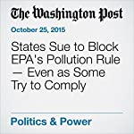 States Sue to Block EPA's Pollution Rule — Even as Some Try to Comply | Joby Warrick
