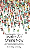 img - for Straight Advice: How to Market Art Online Now book / textbook / text book