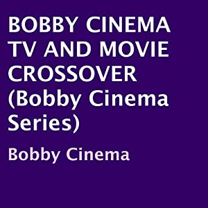 Bobby Cinema TV and Movie Crossover Audiobook