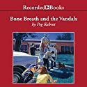 Bone Breath and the Vandals Audiobook by Peg Kehret Narrated by Carine Montbertrand