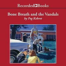 Bone Breath and the Vandals (       UNABRIDGED) by Peg Kehret Narrated by Carine Montbertrand