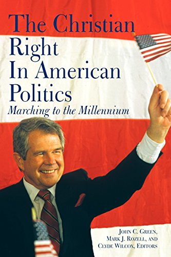 The Christian Right in American Politics: Marching to the Millennium (Religion and Politics)