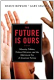 img - for By Shaun Bowler - The Future Is Ours: Minority Politics, Political Behavior, and the Multiracial Era of American Politics (12/20/11) book / textbook / text book