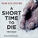 A Short Time to Die Audiobook by Susan Alice Bickford Narrated by Rachel Dulude