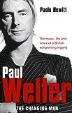 Paolo Hewitt Paul Weller - The Changing Man