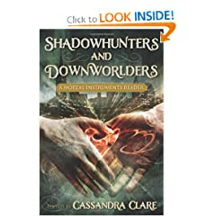 Shadowhunters and Downworlders: A Mortal Instruments Reader by Cassandra Clare, Sarah Rees Brennan, Holly Black and Rachel Caine