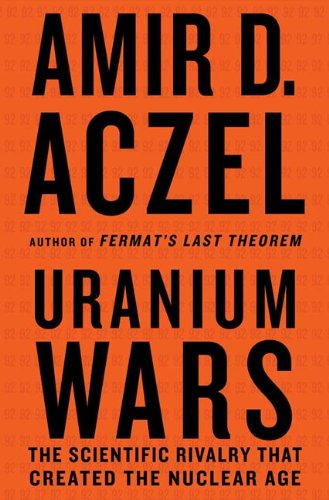 uranium-wars-the-scientific-rivalry-that-created-the-nuclear-age-macsci