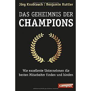 Das Geheimnis der Champions: Wie exzellente Unternehmen die besten Mitarbeiter finden und