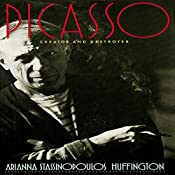 Picasso: Creator and Destroyer | [Arianna Stassinopoulos Huffington]