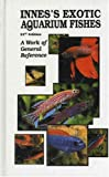 img - for Innes's Exotic Aquarium Fishes: A Work of General Reference, 21st Edition book / textbook / text book