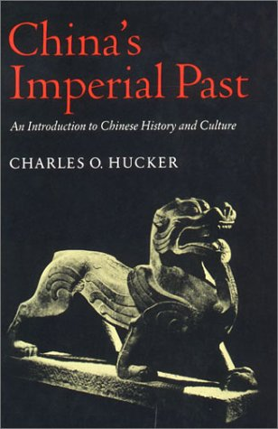 China's Imperial Past: An Introduction to Chinese History and Culture, CHARLES HUCKER