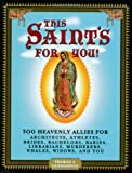 This Saint's for You!: 300 Heavenly Allies Who Will Change Your Life (1594741840) by Craughwell, Thomas J.