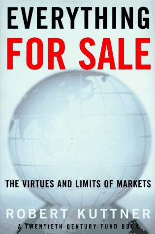 Everything for Sale : The Virtues and Limits of Markets, ROBERT KUTTNER