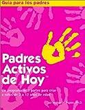 Padres Activos de Hoy: Un programa de 3 partes para criar a ninos de 2 a 12 anos de edad (Spanish edition of Active Parenting Today) (Guia Para Los Padres / Parents Guide)