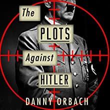 The Plots Against Hitler Audiobook by Danny Orbach Narrated by John Telfer