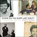 Where Did You Sleep Last Night?: A Personal History | Danzy Senna