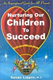 Nurturing Our Children to Succeed: A Guide for Helping Parents and Teachers Understand and Address the Emotional and Academic Challenges Facing Our Early Childhood Students (0967486505) by Susan Lipper