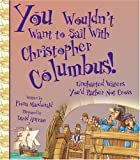You Wouldn't Want to Sail With Christopher Columbus!: Uncharted Waters You'd Rather Not Cross (You Wouldn't Want to...)