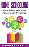 Home Schooling: Home School Education, Parenting and Teaching (homeschooling, homeschool, parenting, education, teaching, how to home school, learning styles)