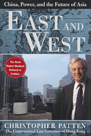 East and West: China, Power, and the Future of Asia, Patten, Christopher