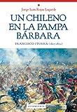 img - for Un Chileno en la Pampa Barbara, Francisco Iturra (1827-1859) (Spanish Edition) book / textbook / text book