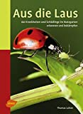 Aus die Laus: 160 Krankheiten und Schädlinge im Nutzgarten erkennen und bekämpfen