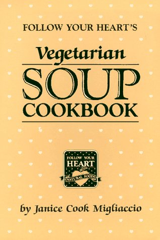 Vegetarian Soup Cookbook: Follow Your Heart (Vegetarian Soup Recipe Book compare prices)