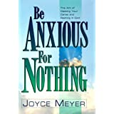 Be Anxious for Nothingby Joyce Meyer
