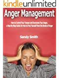 Anger Management:  How to Control Your Temper and Overcome Your Anger, a Step-By-Step Guide On How to Free Yourself from the Bonds of Anger (English Edition)