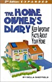 Della Sheffield The Home Owner's Diary: Keep Important Facts about Your Home