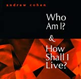 Andrew Cohen Who am I? and How Shall I Live?