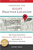 Dentistrys Guide: Choosing the Right Practice Location: The Overlooked Ways Demographics, PPOs, Taxes & Retirement Are Linked to Success in Your New Facility