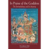 In Praise of the Goddess: The Devimahatmya and Its Meaning ~ Devadatta Kali