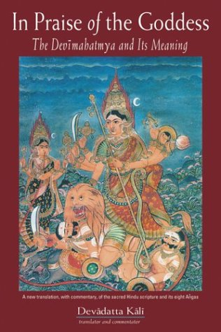 In Praise of the Goddess The Devimahatmya and Its Meaning089254094X