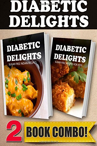 Sugar-Free Indian Recipes And Sugar-Free Recipes For Kids: 2 Book Combo (Diabetic Delights) front-289405