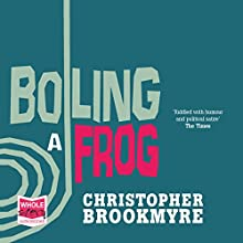 Boiling a Frog (       UNABRIDGED) by Christopher Brookmyre Narrated by Angus King