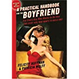 Practical Handbook for the Boyfriend, A: For Every Guy Who Wants to be One/For Every Girl Who Wants to Build One