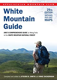 White Mountain Guide, 29th: AMC's Comprehensive Guide to Hiking Trails in the White Mountain National Forest (Appalachian Mountain Club White Mountain Guide)
