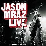 Tonight, Not Again: Jason Mraz Live At The Eagles Ballroom